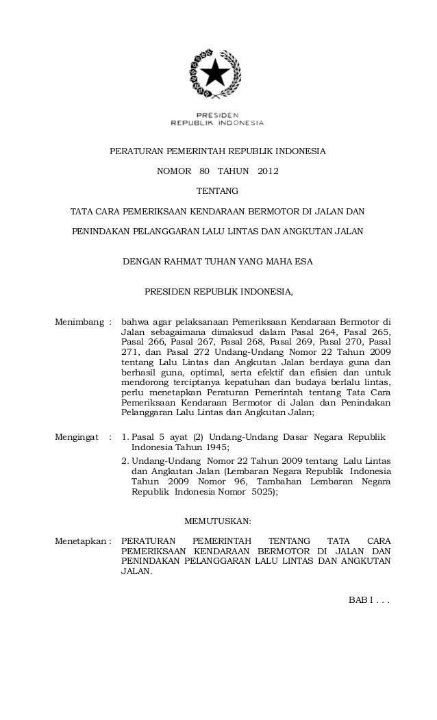 PERATURAN PEMERINTAH REPUBLIK INDONESIA NOMOR 80 TAHUN 2012 TENTANG TATA CARA PEMERIKSAAN KENDARAAN BERMOTOR DI JALAN DAN ...