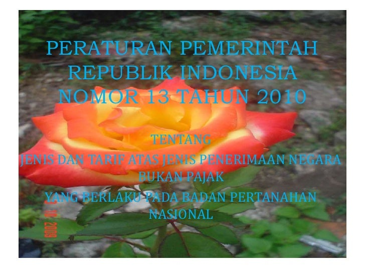 PERATURAN PEMERINTAH REPUBLIK INDONESIANOMOR 13 TAHUN 2010<br />TENTANG<br />JENIS DAN TARIF ATAS JENIS PENERIMAAN NEGARA ...