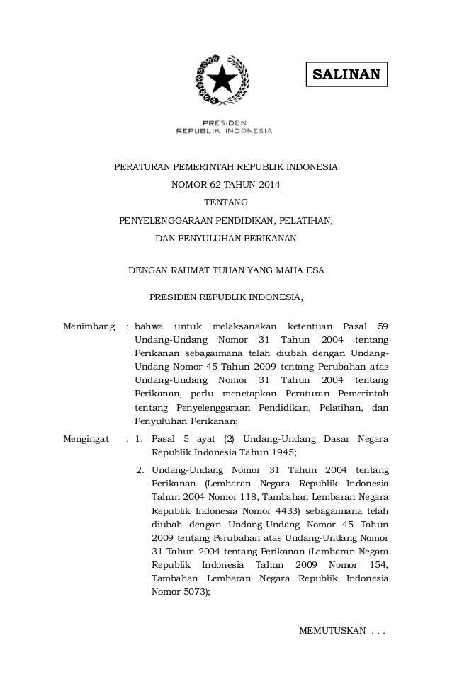 SALINAN PERATURAN PEMERINTAH REPUBLIK INDONESIA NOMOR 62 TAHUN 2014 TENTANG PENYELENGGARAAN PENDIDIKAN, PELATIHAN, DAN PEN...