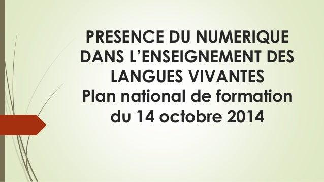PRESENCE DU NUMERIQUE  DANS L'ENSEIGNEMENT DES  LANGUES VIVANTES  Plan national de formation  du 14 octobre 2014