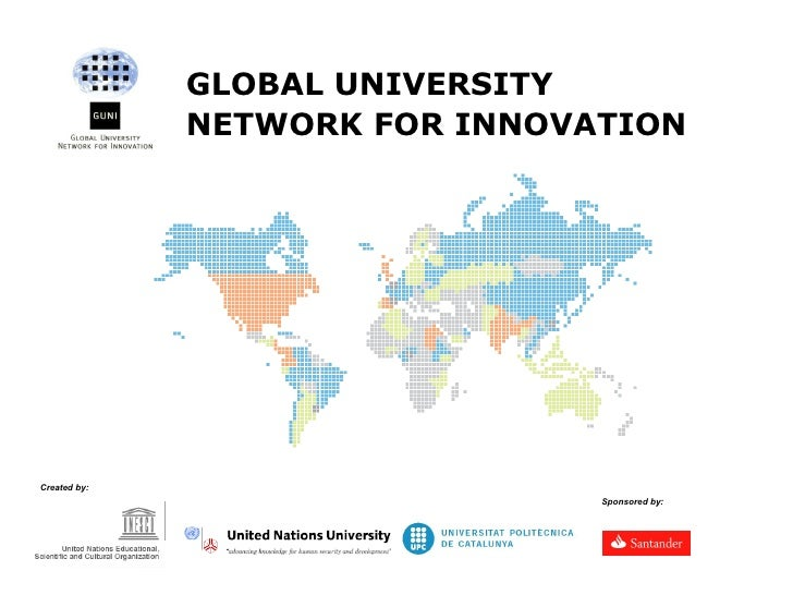 GLOBAL UNIVERSITY NETWORK FOR INNOVATION Created by:   Sponsored by:
