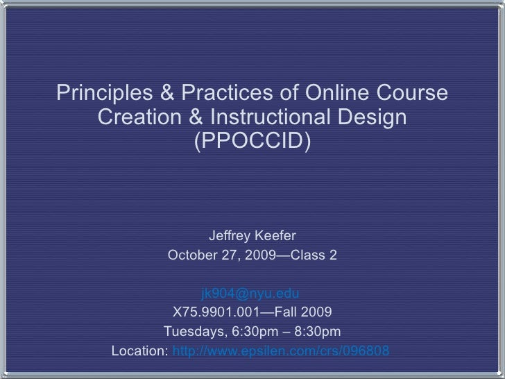 Principles & Practices of Online Course Creation & Instructional Design (PPOCCID) Jeffrey Keefer October 27, 2009—Class 2 ...