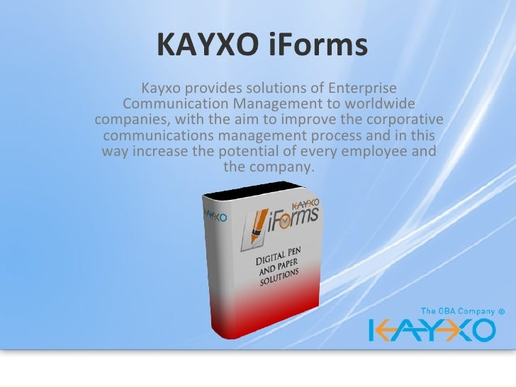 KAYXO iForms Kayxo provides solutions of Enterprise Communication Management to worldwide companies, with the aim to impro...