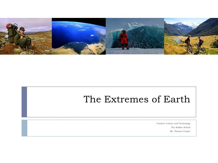 The Extremes of Earth                Outdoor Culture and Technology                           The Walker School           ...