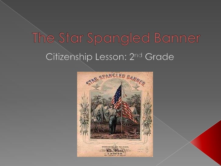 The Star Spangled Banner<br />Citizenship Lesson: 2nd Grade<br />