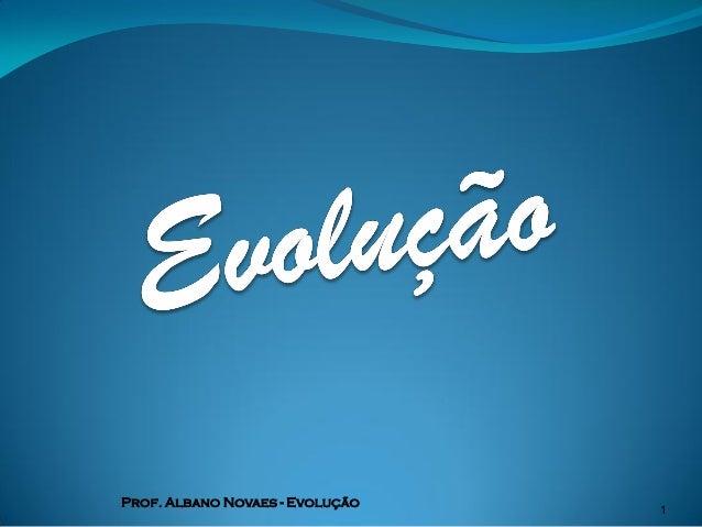 Prof. Albano Novaes - Evolução   1