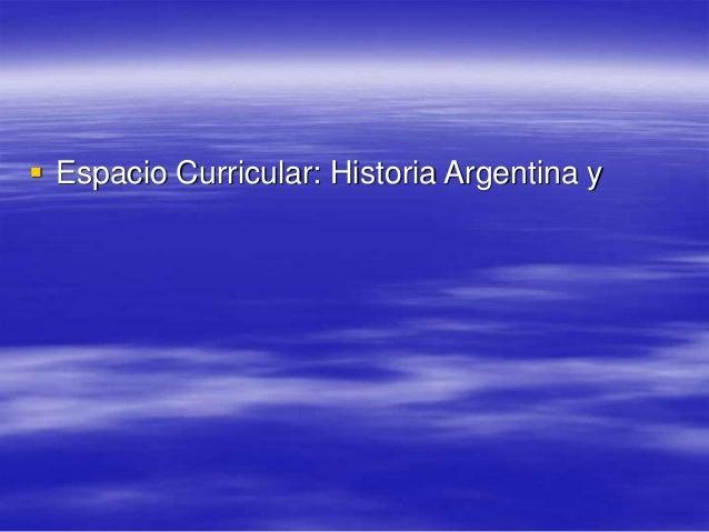  Espacio Curricular: Historia Argentina y