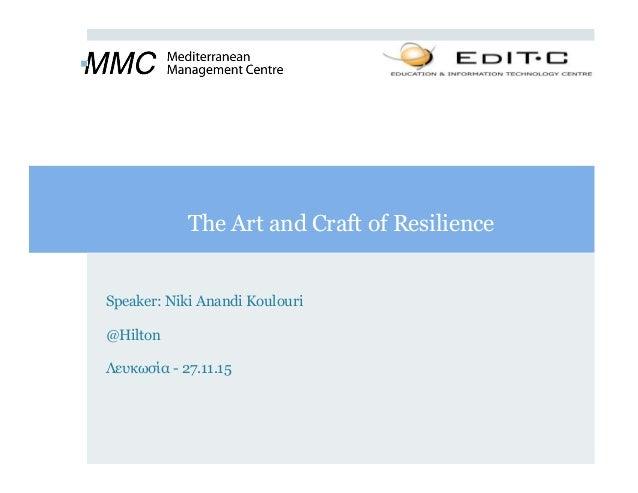 The Art and Craft of Resilience Speaker: Niki Anandi Koulouri @Hilton Λευκωσία - 27.11.15