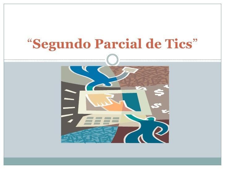 """""""Segundo Parcial de Tics"""""""