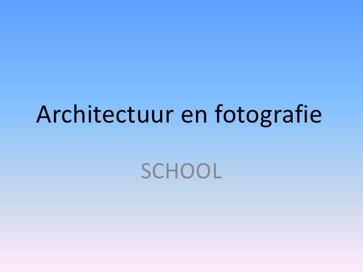 Architectuur en fotografie           SCHOOL