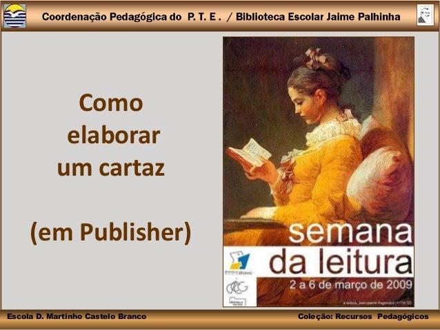 Como            elaborar           um cartaz     (em Publisher)Escola D. Martinho Castelo Branco   Coleção: Recursos Pedag...