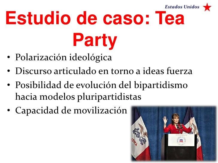 Estados UnidosEstudio de caso: Tea       Party• Polarización ideológica• Discurso articulado en torno a ideas fuerza• Posi...