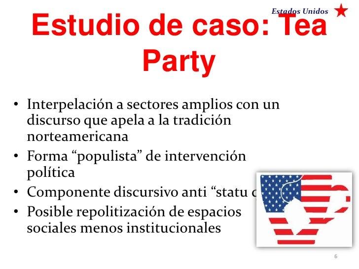 Estados Unidos  Estudio de caso: Tea         Party• Interpelación a sectores amplios con un  discurso que apela a la tradi...