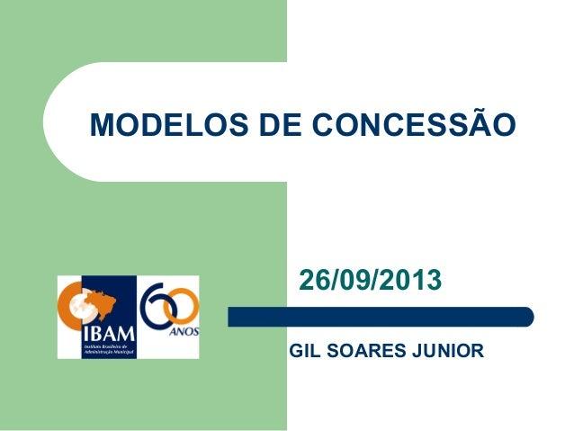 26/09/2013 MODELOS DE CONCESSÃO GIL SOARES JUNIOR