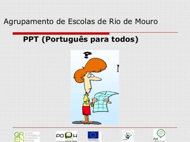 Agrupamento de Escolas de Rio de Mouro    PPT (Português para todos)