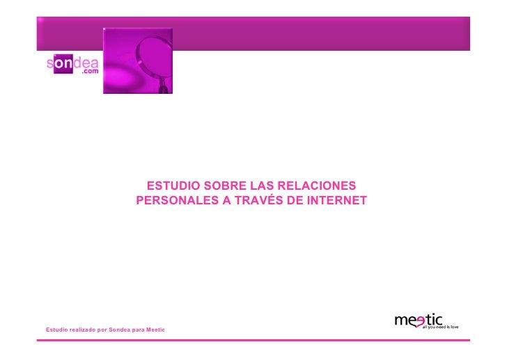 ESTUDIO SOBRE LAS RELACIONES                               PERSONALES A TRAVÉS DE INTERNET     Estudio realizado por Sonde...