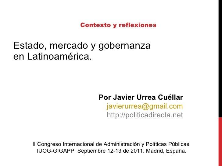 Contexto y reflexiones Estado, mercado y gobernanza en Latinoamérica. II Congreso Internacional de Administración y Políti...
