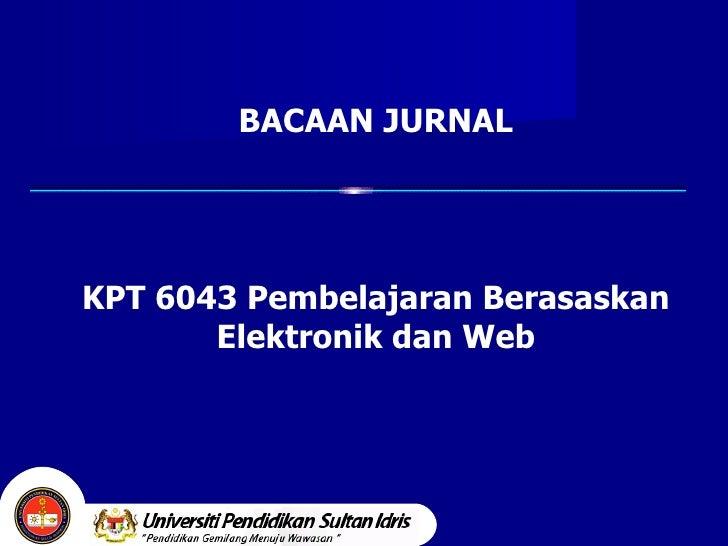 BACAAN JURNAL KPT 6043 Pembelajaran Berasaskan Elektronik dan Web