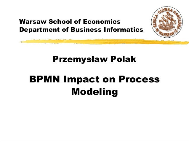 Warsaw School of Economics Department of Business Informatics  Przemysław Polak  BPMN Impact on Process Modeling