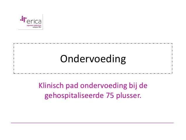 OndervoedingKlinisch pad ondervoeding bij de  gehospitaliseerde 75 plusser.
