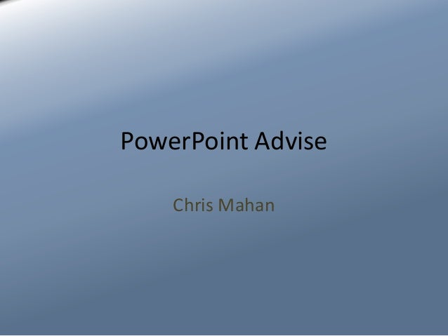 PowerPoint Advise Chris Mahan