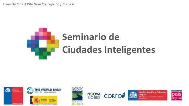 Proyecto Smart City Gran Concepción / Etapa 4  Seminario de  Ciudades Inteligentes