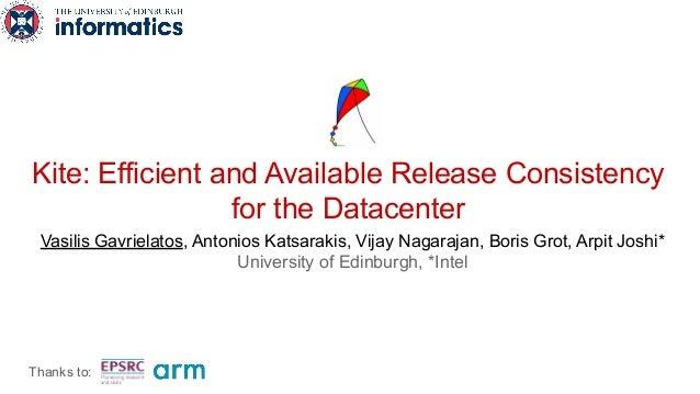 Kite: Efficient and Available Release Consistency for the Datacenter Vasilis Gavrielatos, Antonios Katsarakis, Vijay Nagar...
