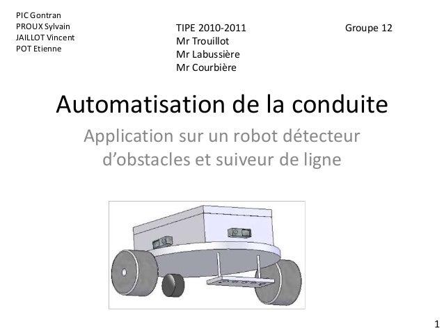 Automatisation de la conduite Application sur un robot détecteur d'obstacles et suiveur de ligne PIC Gontran PROUX Sylvain...