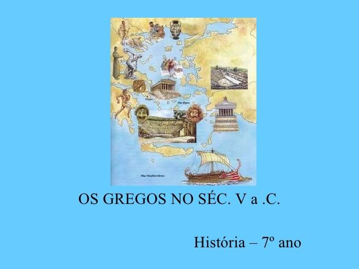 OS GREGOS NO SÉC. V a .C. História – 7º ano