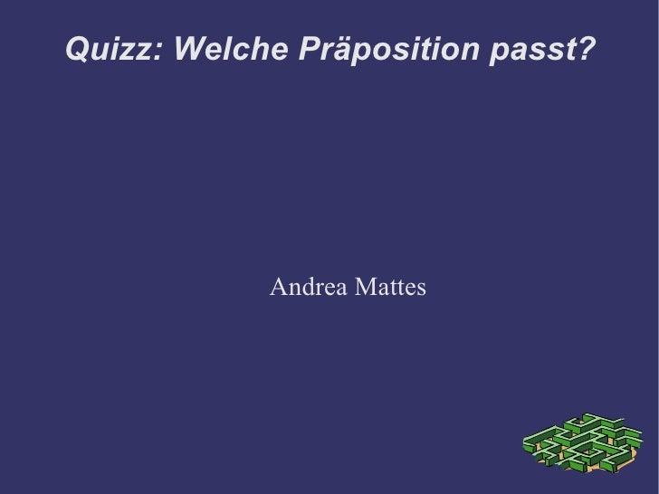Quizz: Welche Präposition passt? Andrea Mattes