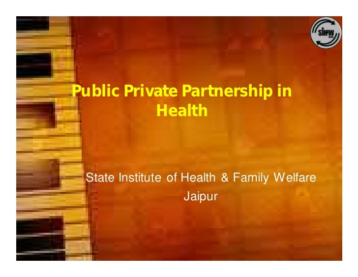 Public Private Partnership in            Health     State Institute of Health & Family Welfare                     Jaipur