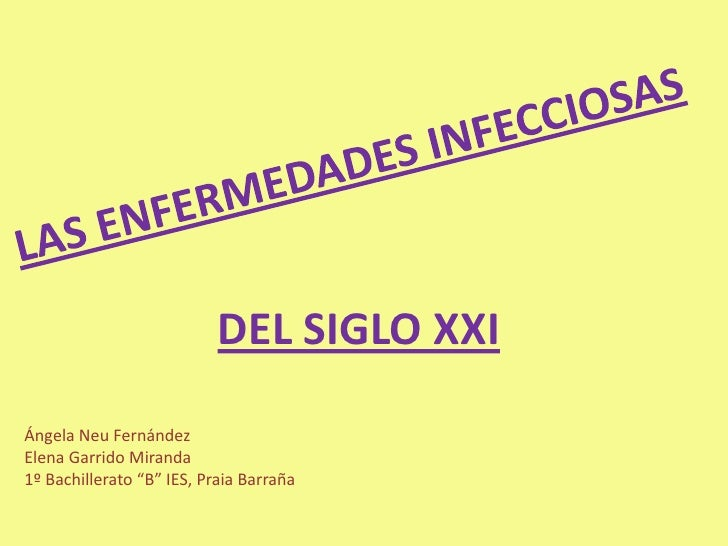 LAS ENFERMEDADES INFECCIOSAS<br />DEL SIGLO XXI<br />Ángela Neu Fernández<br />Elena Garrido Miranda <br />1º Bachillerato...