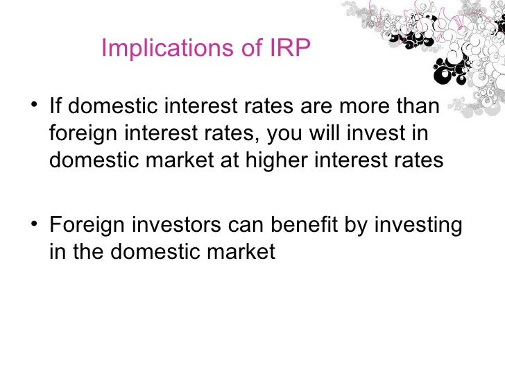 <ul><li>If domestic interest rates are more than foreign interest rates, you will invest in domestic market at higher inte...