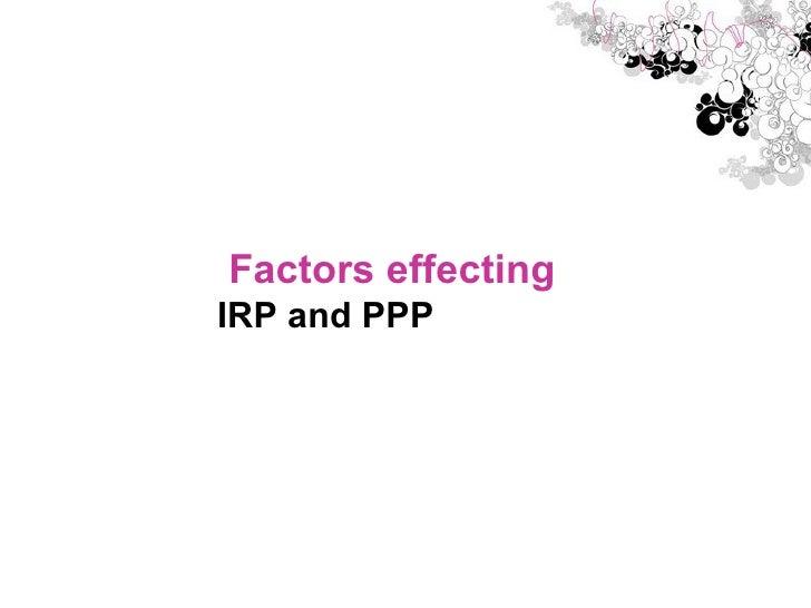 Factors effecting <ul><li>IRP and PPP </li></ul>