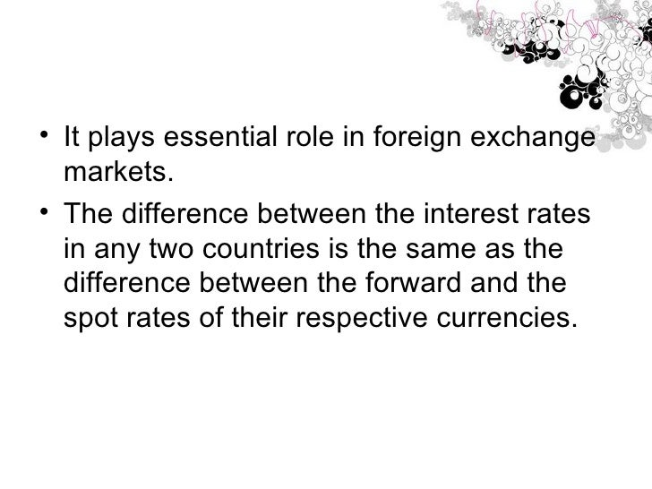 <ul><li>It plays essential role in foreign exchange markets.  </li></ul><ul><li>The difference between the interest rates ...