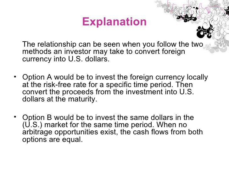 Explanation <ul><li>The relationship can be seen when you follow the two methods an investor may take to convert foreign c...