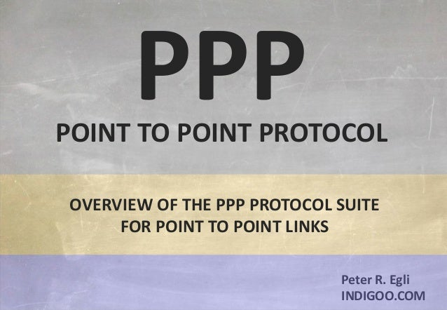 © Peter R. Egli 2015 1/12 Rev. 2.90 PPP - Point to Point Protocol indigoo.com Peter R. Egli INDIGOO.COM PPPPOINT TO POINT ...