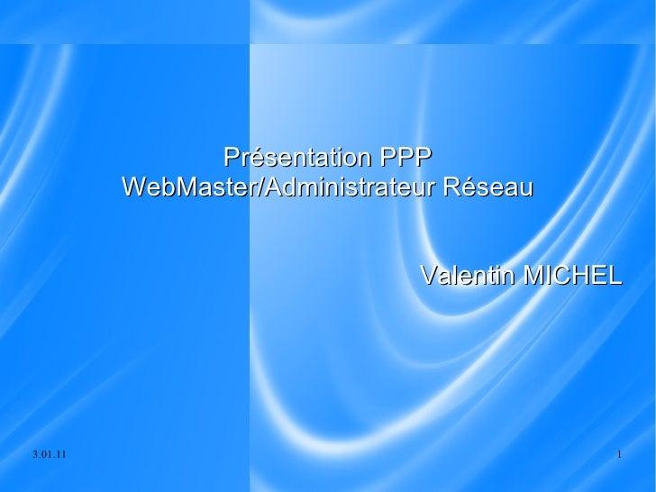 Présentation PPP WebMaster/Administrateur Réseau Valentin MICHEL
