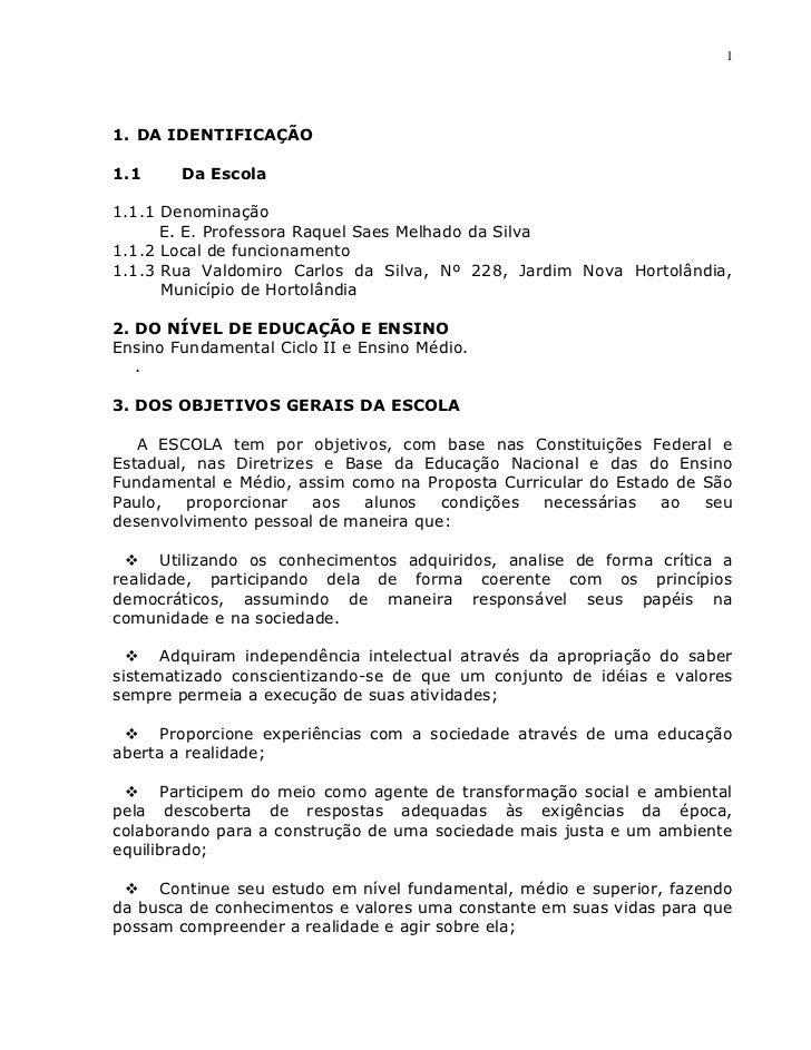 11. DA IDENTIFICAÇÃO1.1     Da Escola1.1.1 Denominação      E. E. Professora Raquel Saes Melhado da Silva1.1.2 Local de fu...