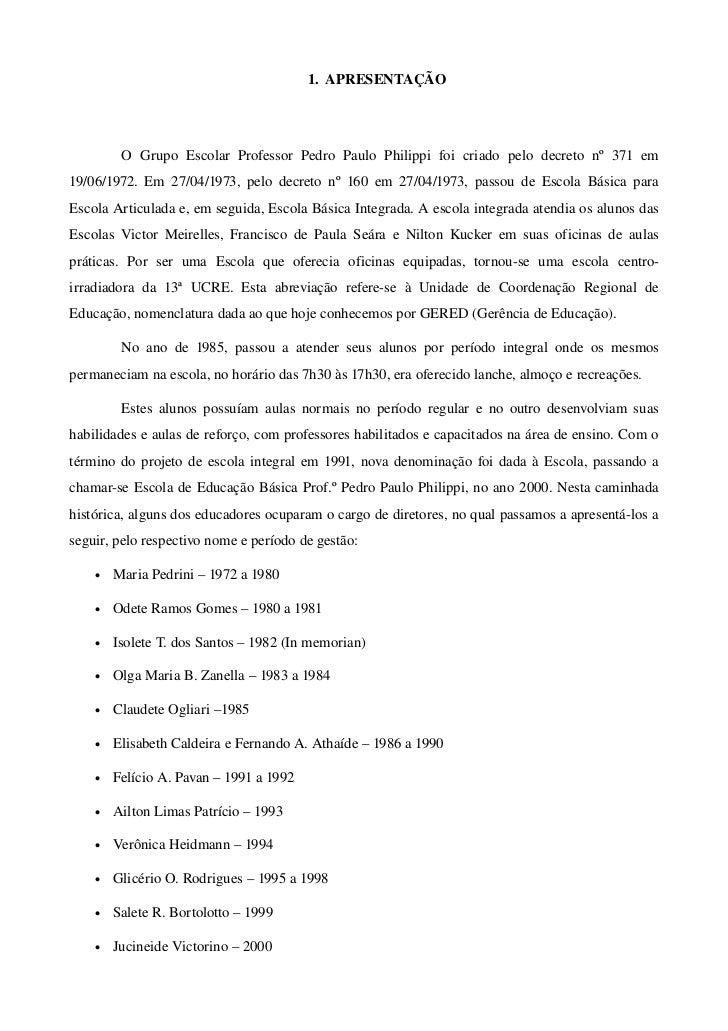 1. APRESENTAÇÃO          O  Grupo  Escolar  Professor  Pedro  Paulo  Philippi  foi  criado  pelo  decreto  nº ...