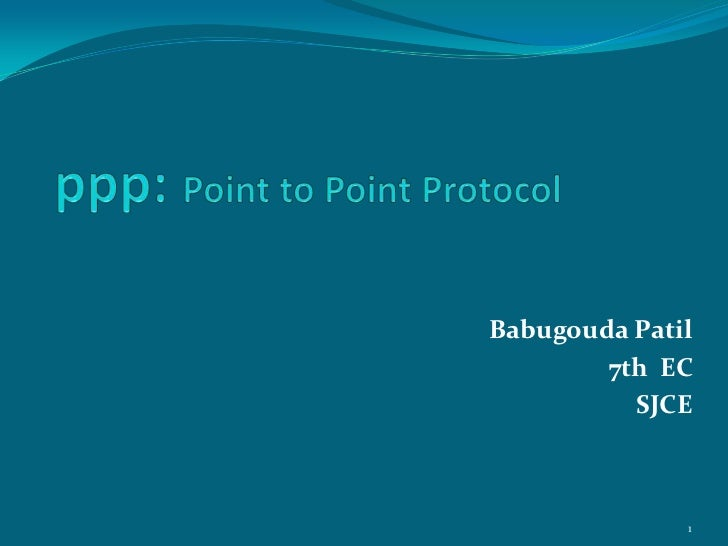 ppp: Point to Point Protocol<br />Babugouda Patil<br />7th  EC  <br />SJCE <br />1<br />