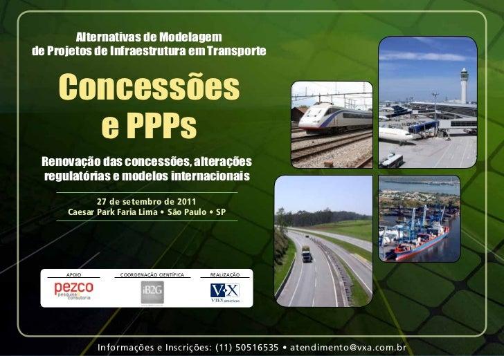 Alternativas de Modelagemde Projetos de Infraestrutura em Transporte    Concessões      e PPPs Renovação das concessões, a...