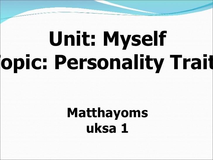 Unit: Myself Topic: Personality Traits Matthayomsuksa 1
