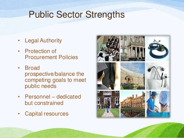 Public Sector Strengths • Legal Authority • Protection of Procurement Policies • Broad prospective/balance the competing g...