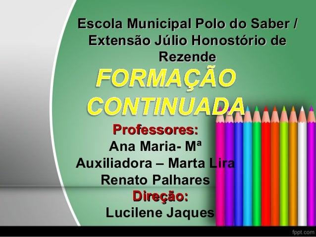 Escola Municipal Polo do Saber /Escola Municipal Polo do Saber / Extensão Júlio Honostório deExtensão Júlio Honostório de ...