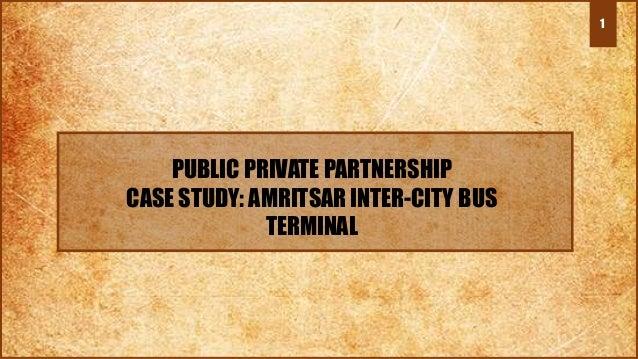 1 PUBLIC PRIVATE PARTNERSHIP CASE STUDY: AMRITSAR INTER-CITY BUS TERMINAL