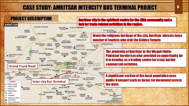 6CASE STUDY: AMRITSAR INTERCITY BUS TERMINAL PROJECT PROJECT DESCRIPTION Inter-city Bus Terminal Grand Trunk Road Amritsar...