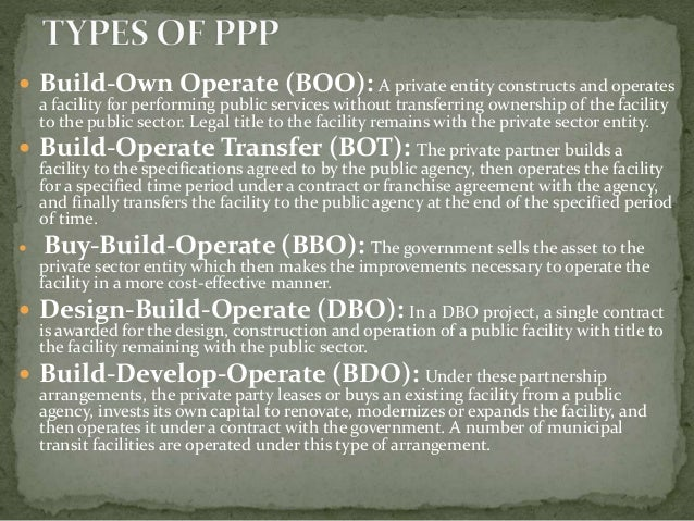  Build-Own Operate (BOO): A private entity constructs and operates a facility for performing public services without tran...