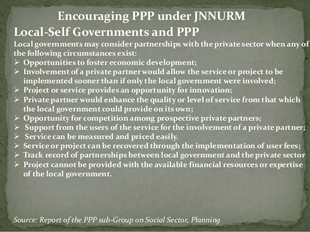 Local-Self Governments and PPP Local governments may consider partnerships with the private sector when any of the followi...