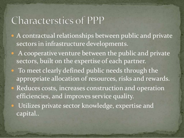 A contractual relationships between public and private sectors in infrastructure developments.  A cooperative venture b...